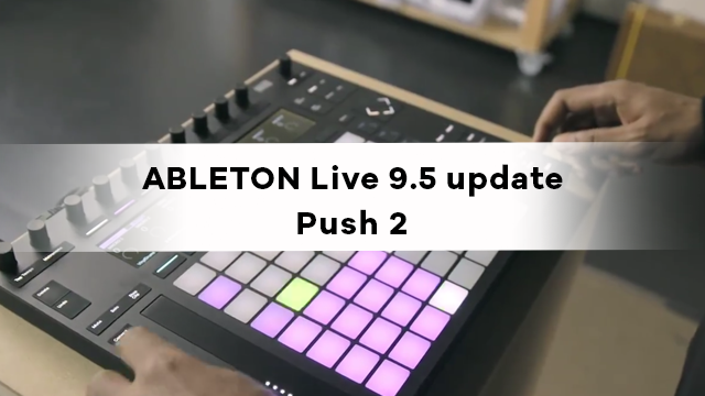 Ableton9.5_Push2